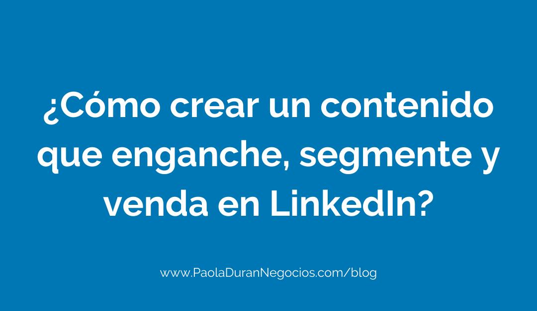 ¿Cómo crear un contenido que enganche, segmente y venda en LinkedIn?