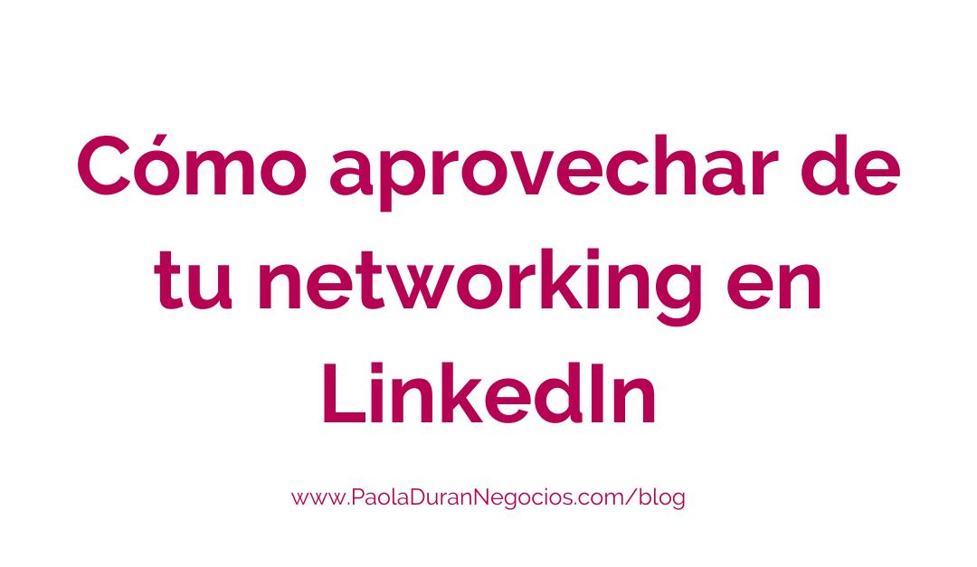 Cómo aprovechar de tu networking en LinkedIn