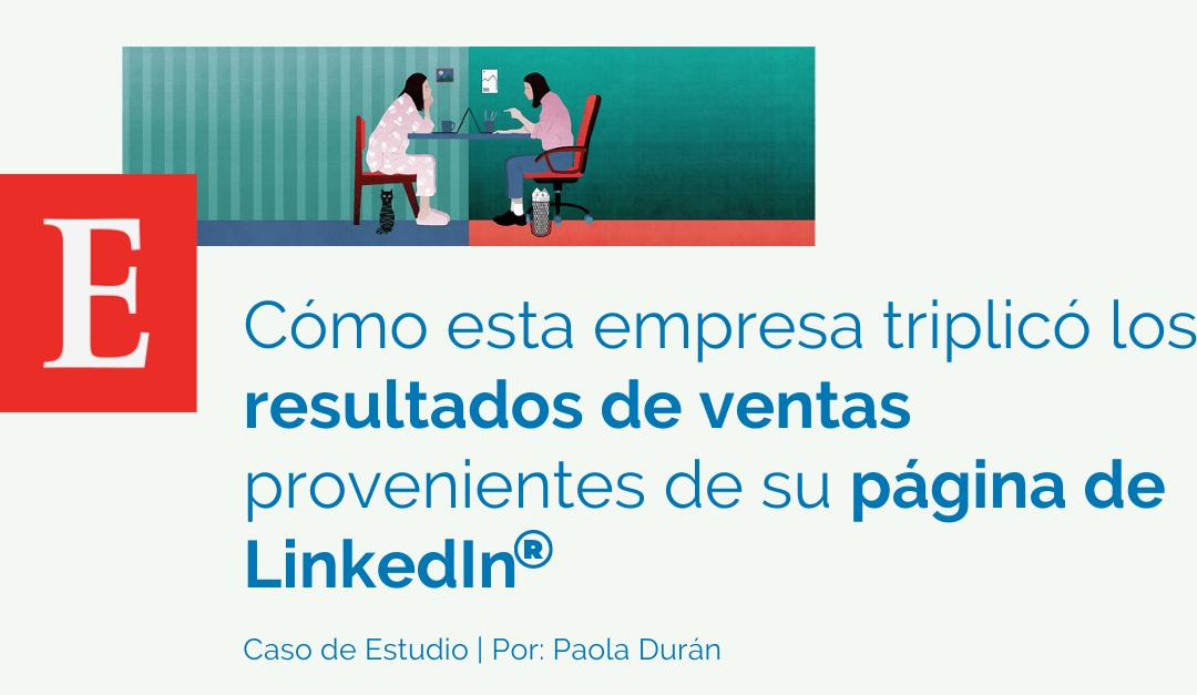 Cómo esta empresa llegó a multiplicar por 3 el número de suscriptores y las ventas que llegaban por su Página de LinkedIn