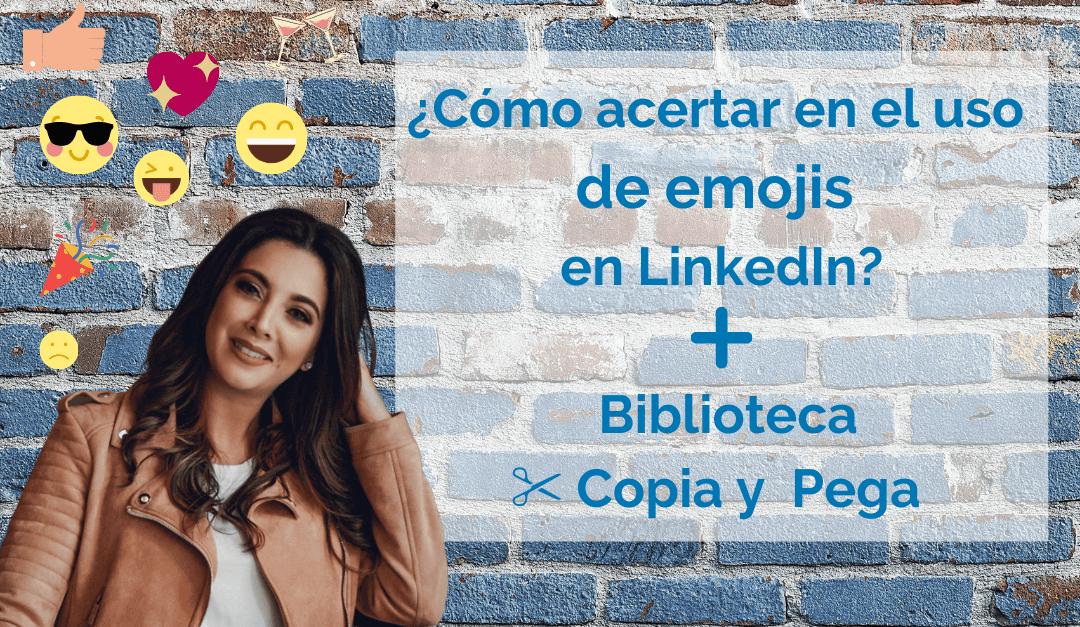 Emojis para LinkedIn: cómo usarlos efectivamente
